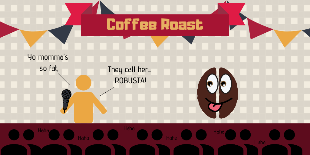 """Coffee Roast"", comedian telling a coffee bean: Yo momma's so fat, they call her robusta!"