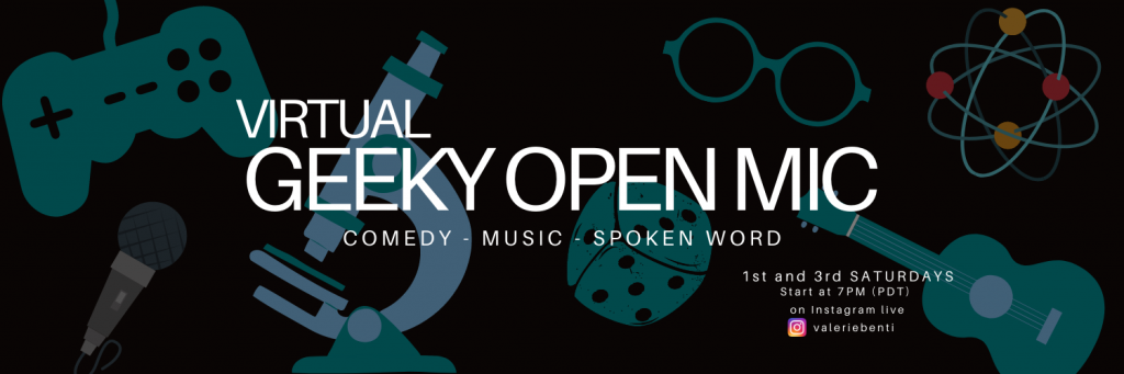 Words: Virtual Geeky Open Mic: Comedy, Music, Spoken word. 1st and 3rd saturdays, start at 7PM PDT on instagram live valeriebenti on a black background with geeky symbols: a gaming controller, a microphone, a microscope, dice, a pair of glasses, an atom and a ukulele