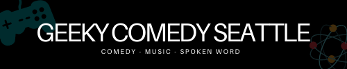 Words: Geeky Comedy Seattle: Comedy, Music, Spoken word.  On a black background with a game controller and atom.