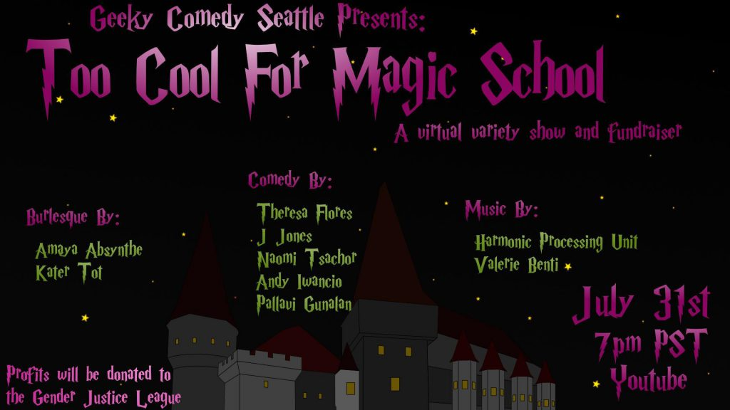 Banner for event. Text: Geeky Comedy Seattle Presents: Too Cool For Magic School - A virtual variety show and fundraiser. The poster also includes performer info (same as below) and time. Magical font on a black starry background with a caste in the forefront.